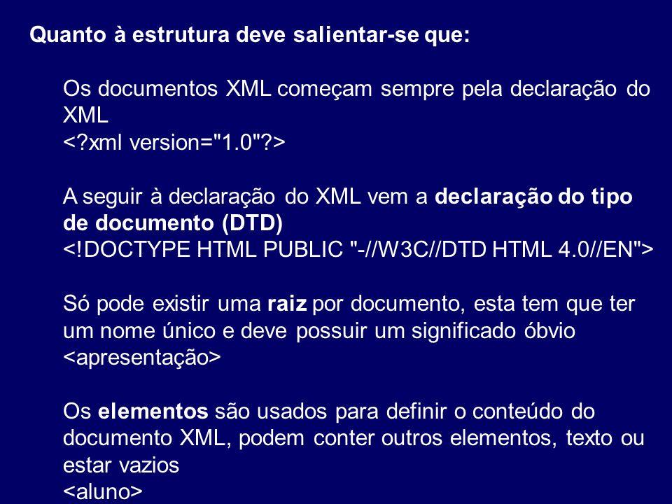 Quanto à estrutura deve salientar-se que: Os documentos XML começam sempre pela declaração do XML A seguir à declaração do XML vem a declaração do tip