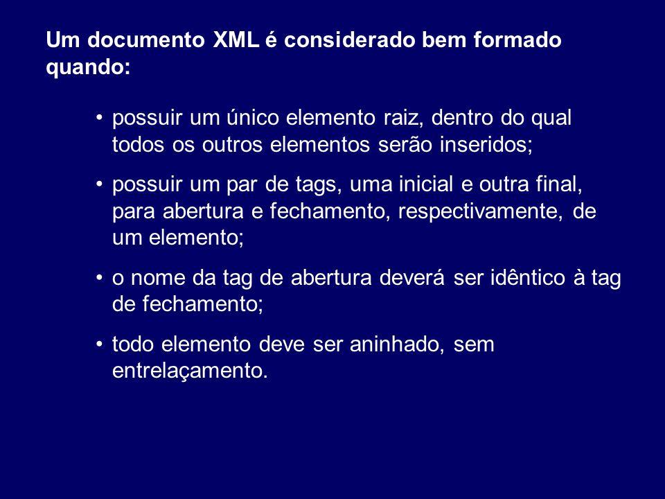 Um documento XML é considerado bem formado quando: possuir um único elemento raiz, dentro do qual todos os outros elementos serão inseridos; possuir u