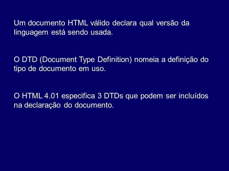 Um documento HTML válido declara qual versão da linguagem está sendo usada. O DTD (Document Type Definition) nomeia a definição do tipo de documento e