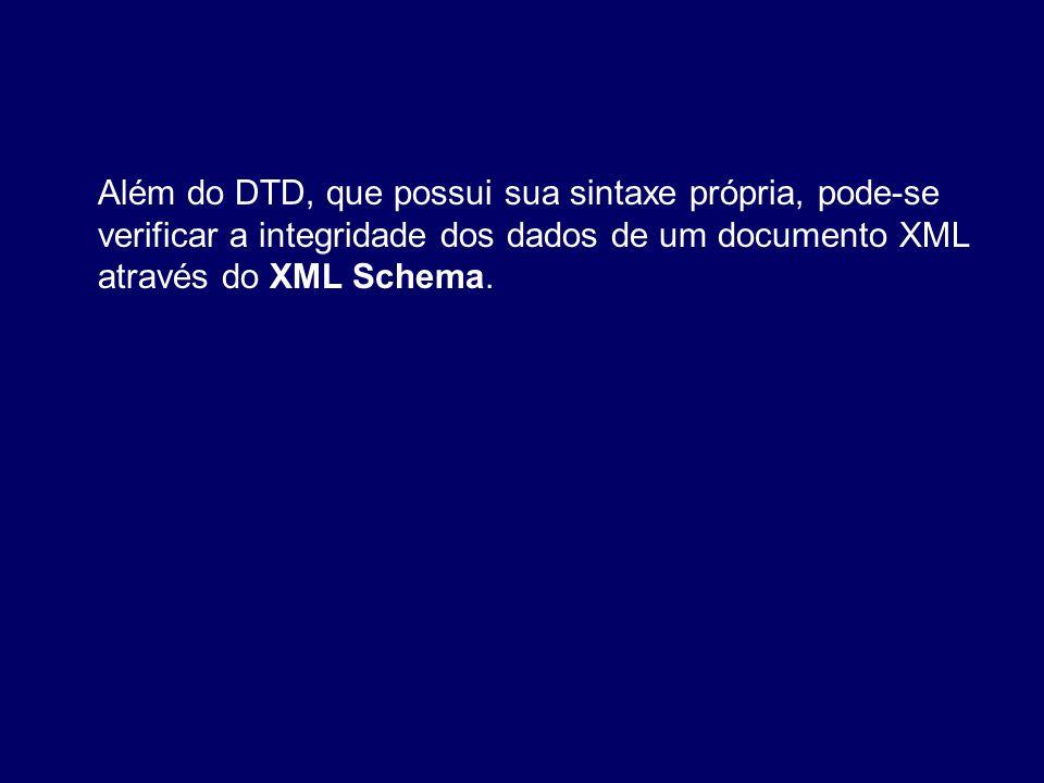 Além do DTD, que possui sua sintaxe própria, pode-se verificar a integridade dos dados de um documento XML através do XML Schema.