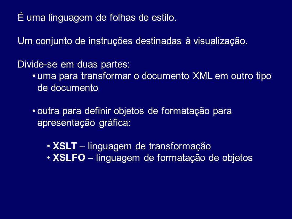 É uma linguagem de folhas de estilo. Um conjunto de instruções destinadas à visualização. Divide-se em duas partes: uma para transformar o documento X
