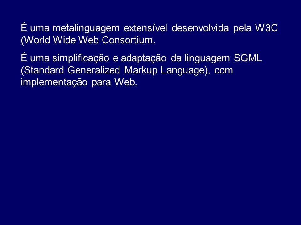 É uma metalinguagem extensível desenvolvida pela W3C (World Wide Web Consortium. É uma simplificação e adaptação da linguagem SGML (Standard Generaliz