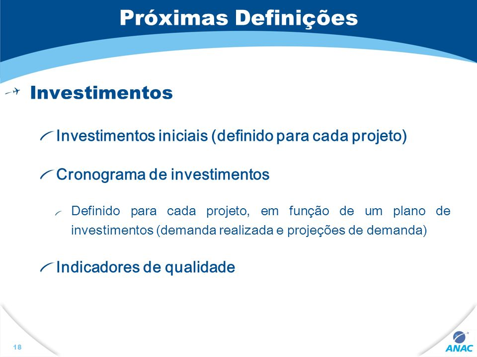 Próximas Definições Investimentos Investimentos iniciais (definido para cada projeto) Cronograma de investimentos Definido para cada projeto, em função de um plano de investimentos (demanda realizada e projeções de demanda) Indicadores de qualidade 18