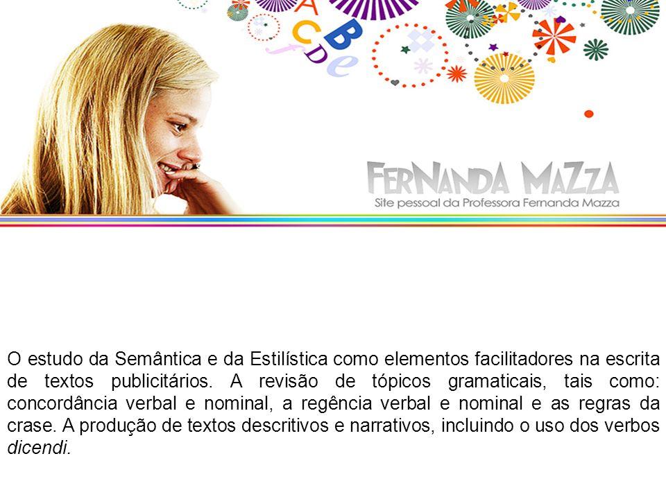 O estudo da Semântica e da Estilística como elementos facilitadores na escrita de textos publicitários. A revisão de tópicos gramaticais, tais como: c