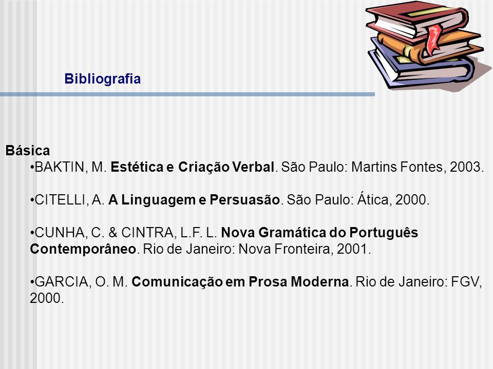 Básica BAKTIN, M. Estética e Criação Verbal. São Paulo: Martins Fontes, 2003. CITELLI, A. A Linguagem e Persuasão. São Paulo: Ática, 2000. CUNHA, C. &