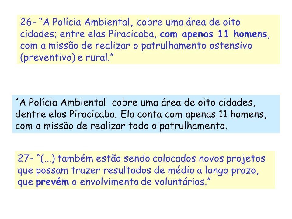 26- A Polícia Ambiental, cobre uma área de oito cidades; entre elas Piracicaba, com apenas 11 homens, com a missão de realizar o patrulhamento ostensi