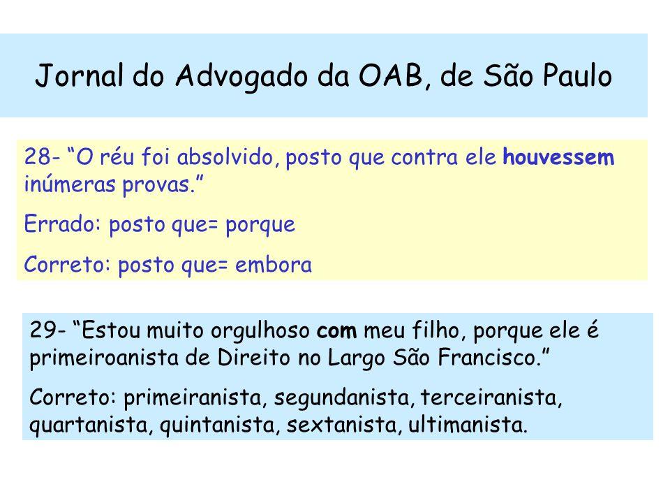 Jornal do Advogado da OAB, de São Paulo 28- O réu foi absolvido, posto que contra ele houvessem inúmeras provas. Errado: posto que= porque Correto: po