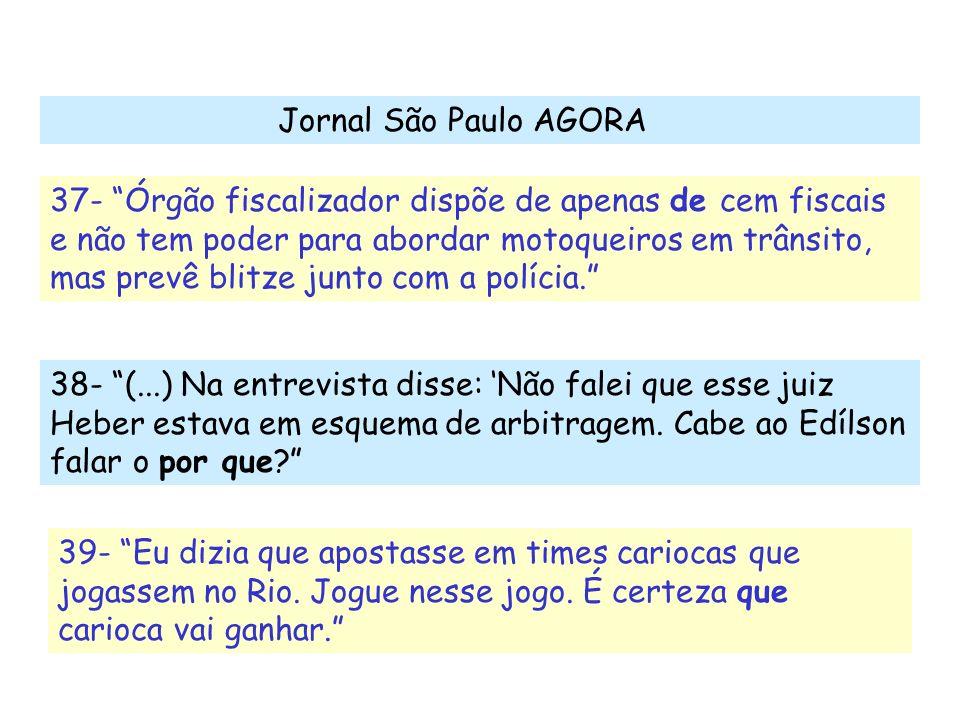 Jornal São Paulo AGORA 37- Órgão fiscalizador dispõe de apenas de cem fiscais e não tem poder para abordar motoqueiros em trânsito, mas prevê blitze j