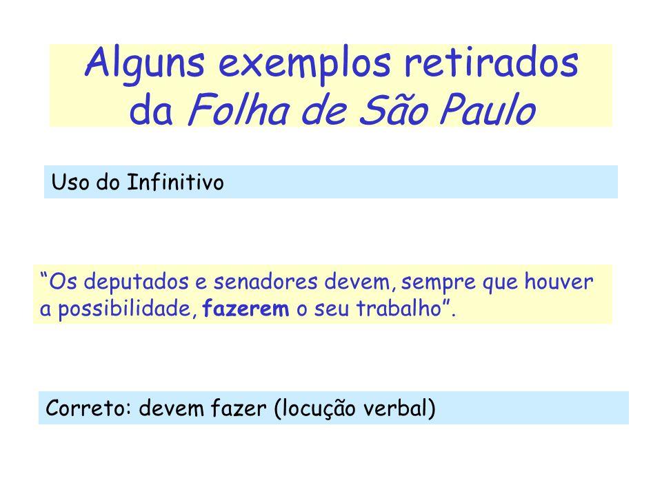 Alguns exemplos retirados da Folha de São Paulo Os deputados e senadores devem, sempre que houver a possibilidade, fazerem o seu trabalho. Correto: de