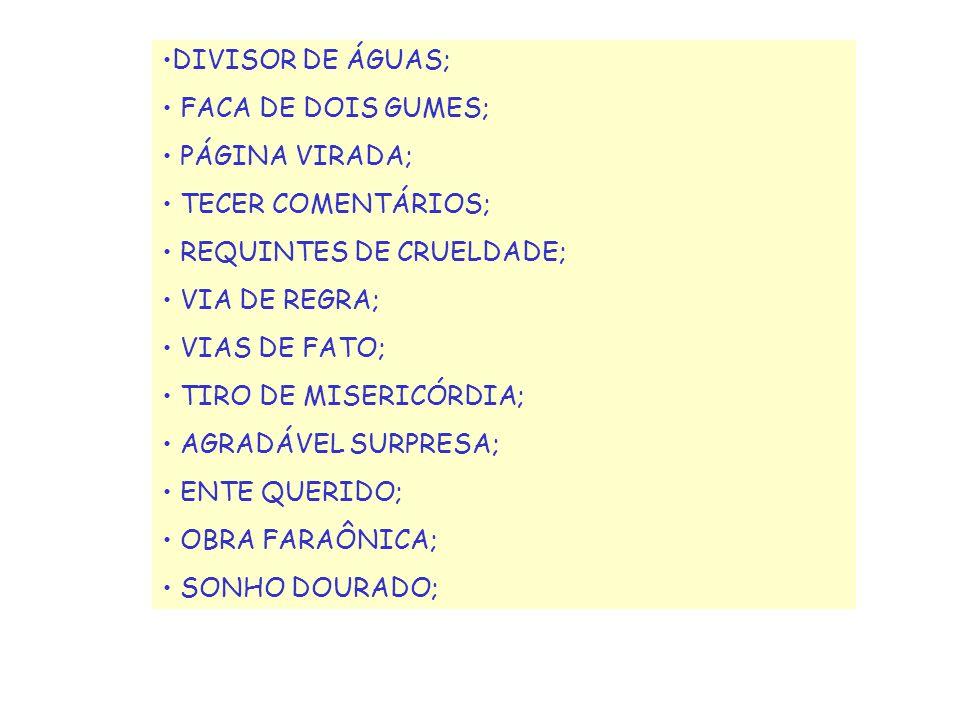 DIVISOR DE ÁGUAS; FACA DE DOIS GUMES; PÁGINA VIRADA; TECER COMENTÁRIOS; REQUINTES DE CRUELDADE; VIA DE REGRA; VIAS DE FATO; TIRO DE MISERICÓRDIA; AGRA