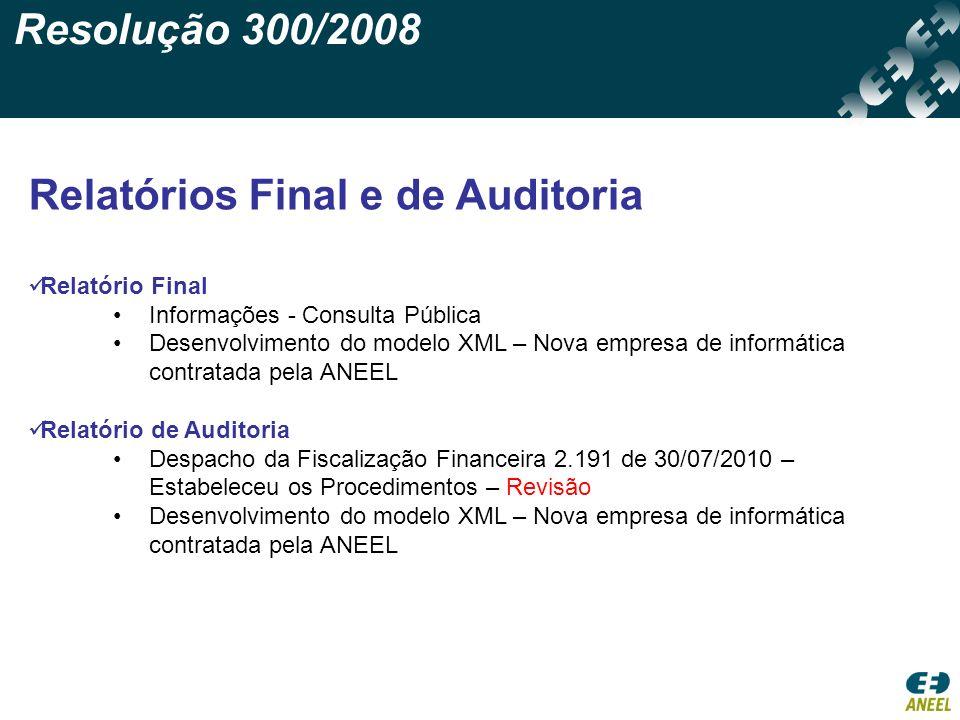 Resolução 300/2008 Relatórios Final e de Auditoria Relatório Final Informações - Consulta Pública Desenvolvimento do modelo XML – Nova empresa de info