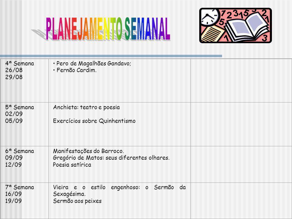 8ª Semana 23/09 26/09 9ª Semana 30/09 03/10 10ª Semana 07/10 10/10 11ª Semana 21/10 24/10 12ª Semana 28/10 31/10 A prosa de Santa Rita Durão.