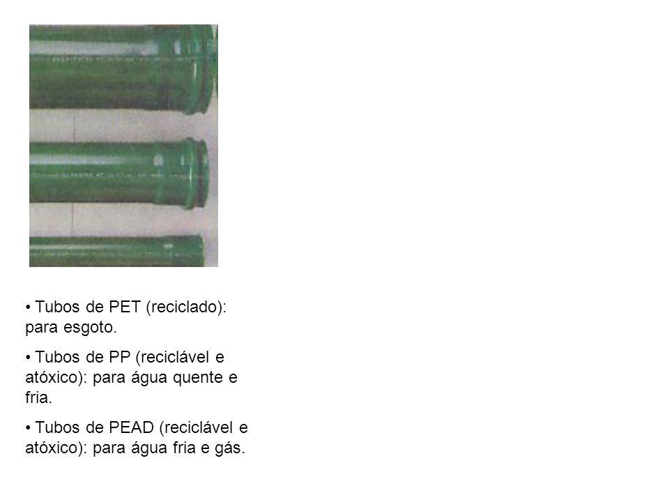 Tubos de PET (reciclado): para esgoto. Tubos de PP (reciclável e atóxico): para água quente e fria. Tubos de PEAD (reciclável e atóxico): para água fr