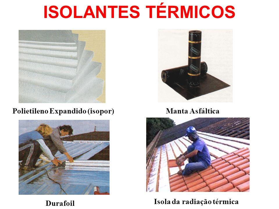 ISOLANTES TÉRMICOS Polietileno Expandido (isopor) Manta Asfáltica Durafoil Isola da radiação térmica