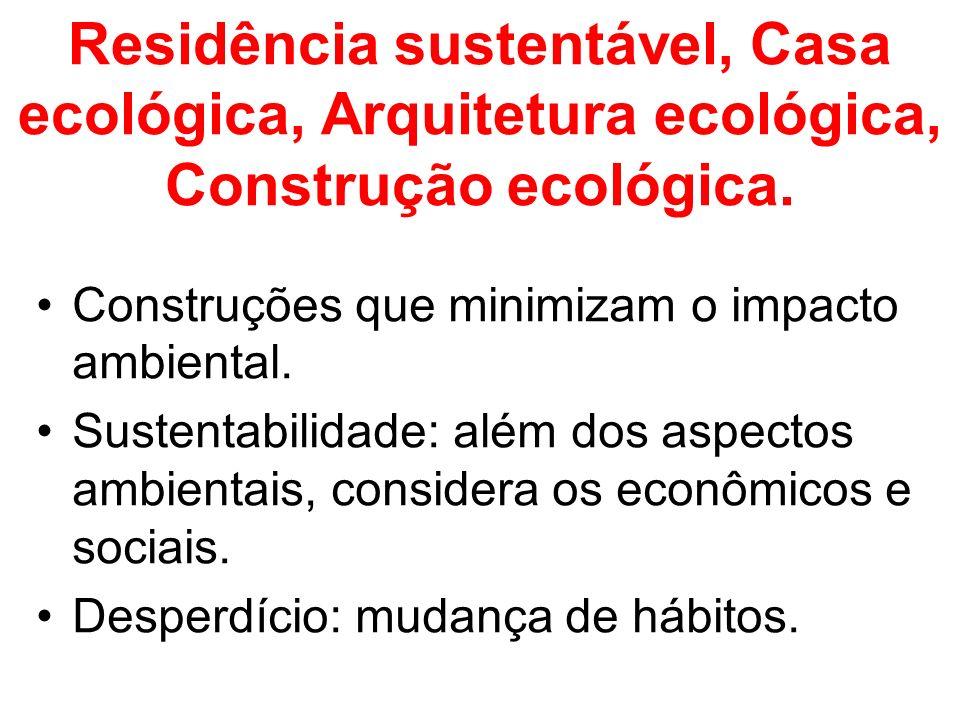 Residência sustentável, Casa ecológica, Arquitetura ecológica, Construção ecológica. Construções que minimizam o impacto ambiental. Sustentabilidade: