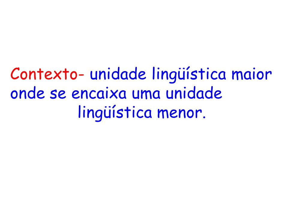 Texto não é um aglomerado de frases; O sentido das frases depende do contexto em que estão inseridas; Todo texto contém um pronunciamento dentro de um