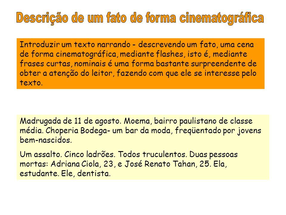 Madrugada de 11 de agosto. Moema, bairro paulistano de classe média. Choperia Bodega- um bar da moda, freqüentado por jovens bem-nascidos. Um assalto.