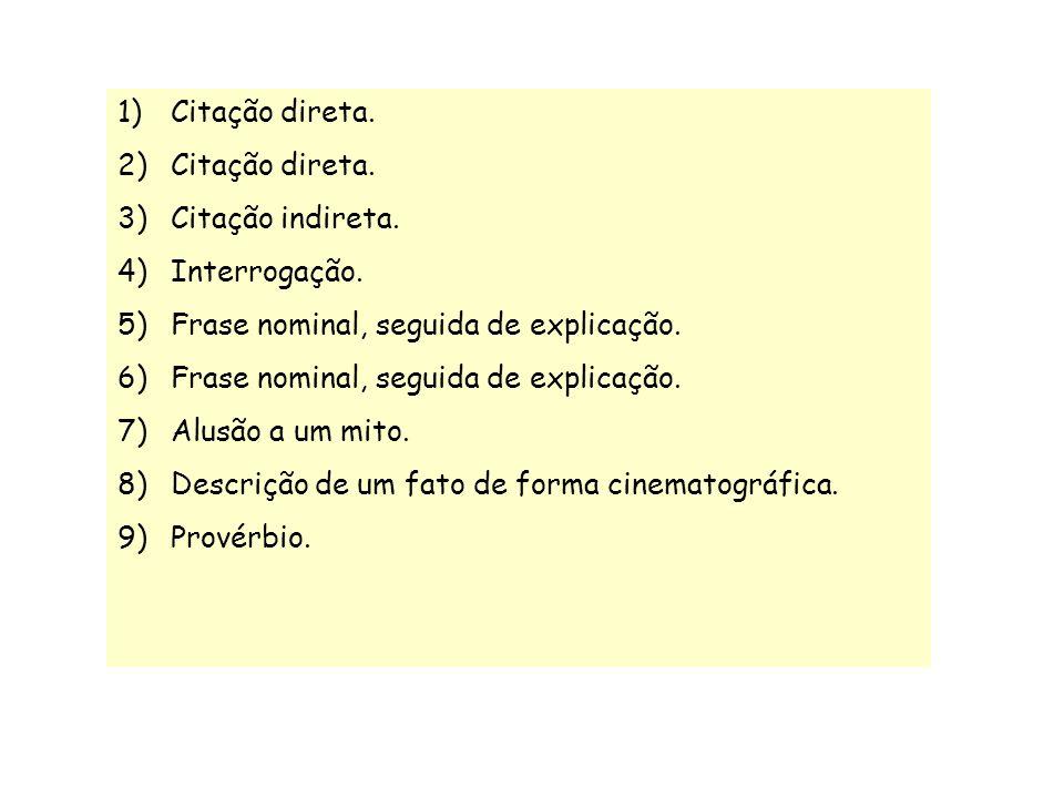 1)Citação direta. 2)Citação direta. 3)Citação indireta. 4)Interrogação. 5)Frase nominal, seguida de explicação. 6)Frase nominal, seguida de explicação
