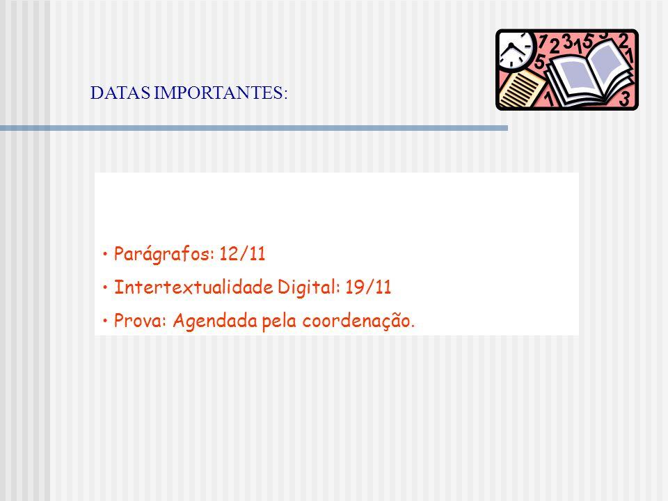 Parágrafos: 12/11 Intertextualidade Digital: 19/11 Prova: Agendada pela coordenação. DATAS IMPORTANTES: