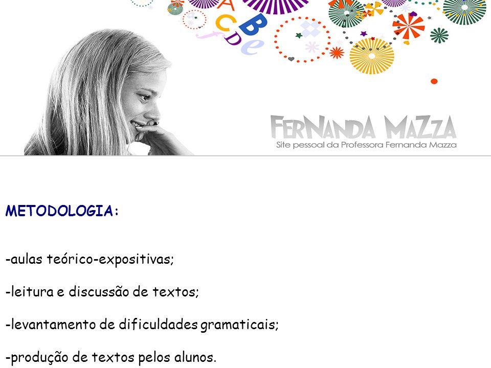 METODOLOGIA: -aulas teórico-expositivas; -leitura e discussão de textos; -levantamento de dificuldades gramaticais; -produção de textos pelos alunos.