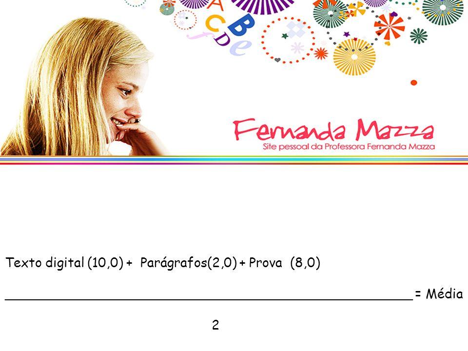Texto digital (10,0) + Parágrafos(2,0) + Prova (8,0) __________________________________________________ = Média 2