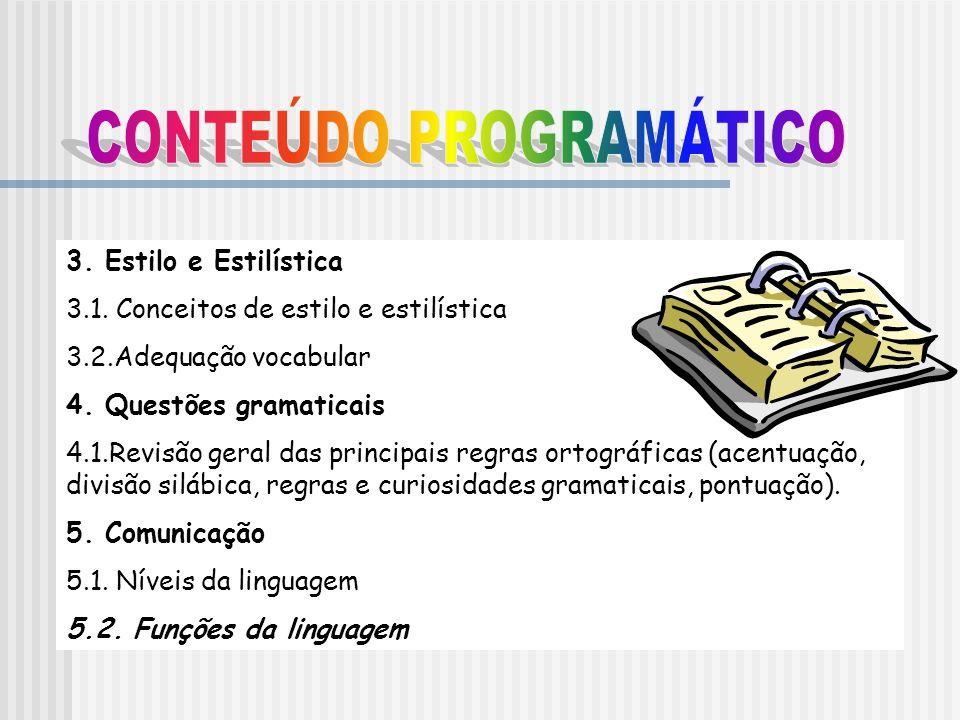 3. Estilo e Estilística 3.1. Conceitos de estilo e estilística 3.2.Adequação vocabular 4. Questões gramaticais 4.1.Revisão geral das principais regras