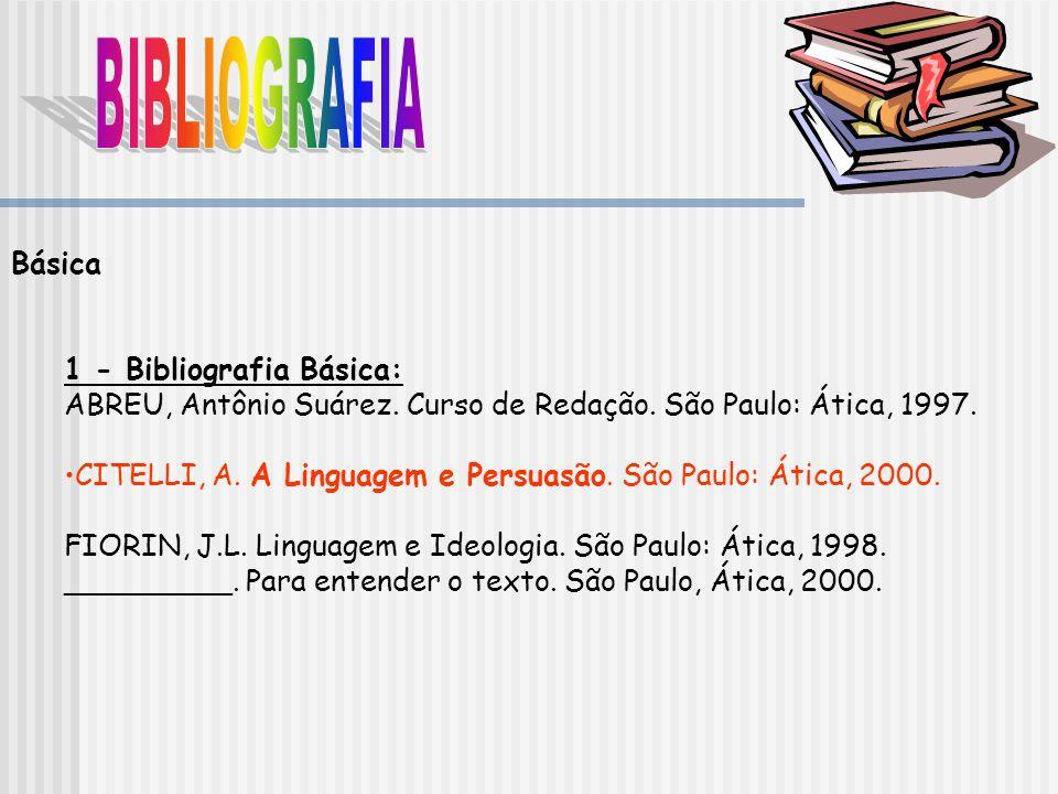 Básica 1 - Bibliografia Básica: ABREU, Antônio Suárez. Curso de Redação. São Paulo: Ática, 1997. CITELLI, A. A Linguagem e Persuasão. São Paulo: Ática