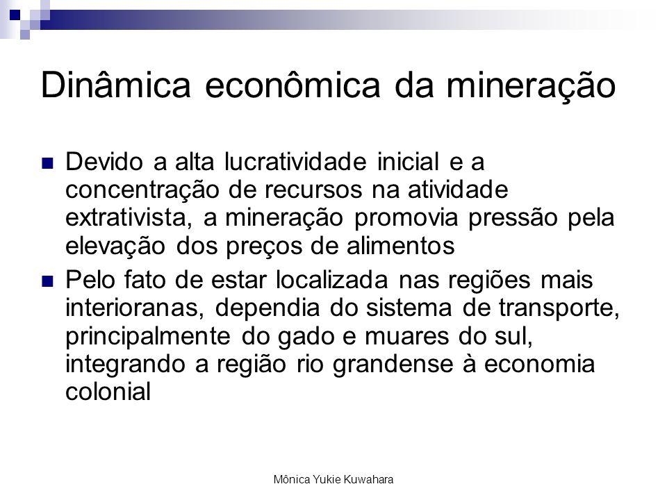 Mônica Yukie Kuwahara Dinâmica econômica da mineração Devido a alta lucratividade inicial e a concentração de recursos na atividade extrativista, a mi