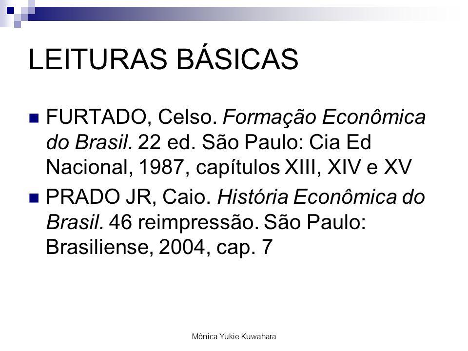 Mônica Yukie Kuwahara LEITURAS BÁSICAS FURTADO, Celso. Formação Econômica do Brasil. 22 ed. São Paulo: Cia Ed Nacional, 1987, capítulos XIII, XIV e XV