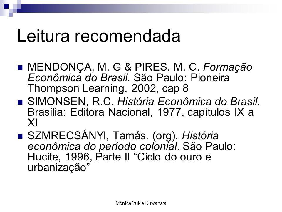 Mônica Yukie Kuwahara Leitura recomendada MENDONÇA, M. G & PIRES, M. C. Formação Econômica do Brasil. São Paulo: Pioneira Thompson Learning, 2002, cap