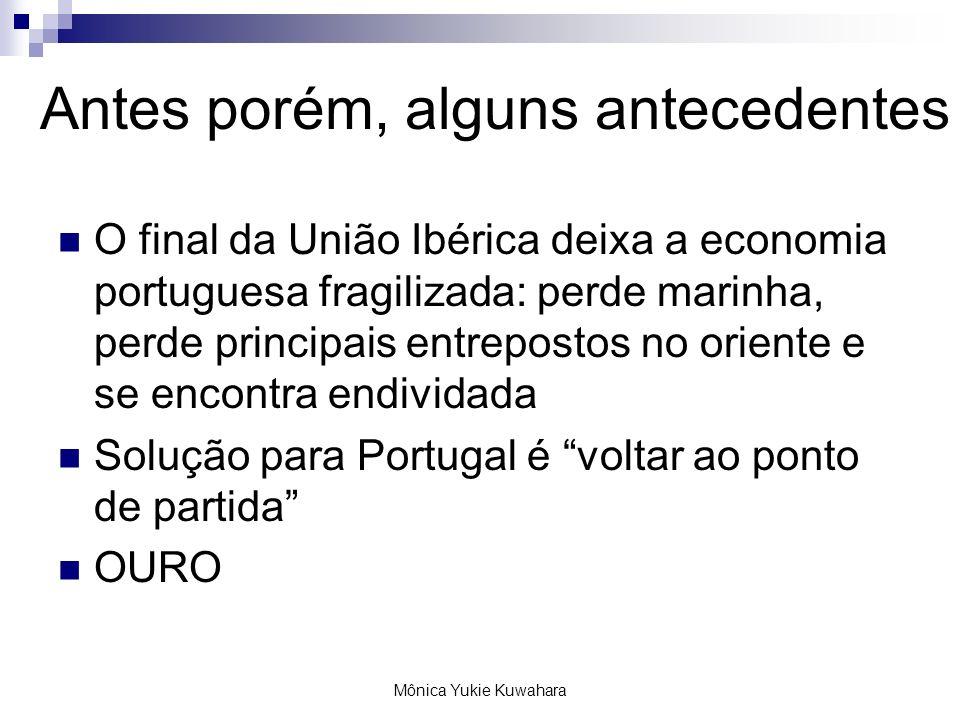 Mônica Yukie Kuwahara Antes porém, alguns antecedentes O final da União Ibérica deixa a economia portuguesa fragilizada: perde marinha, perde principa