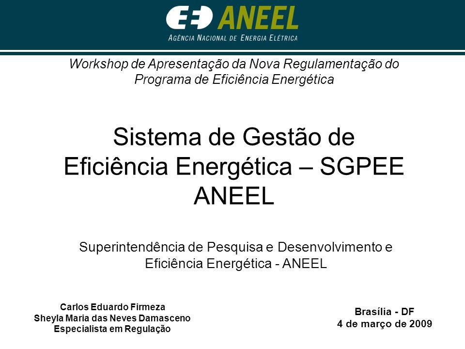 Sistema de Gestão de Eficiência Energética – SGPEE ANEEL Carlos Eduardo Firmeza Sheyla Maria das Neves Damasceno Especialista em Regulação Brasília -