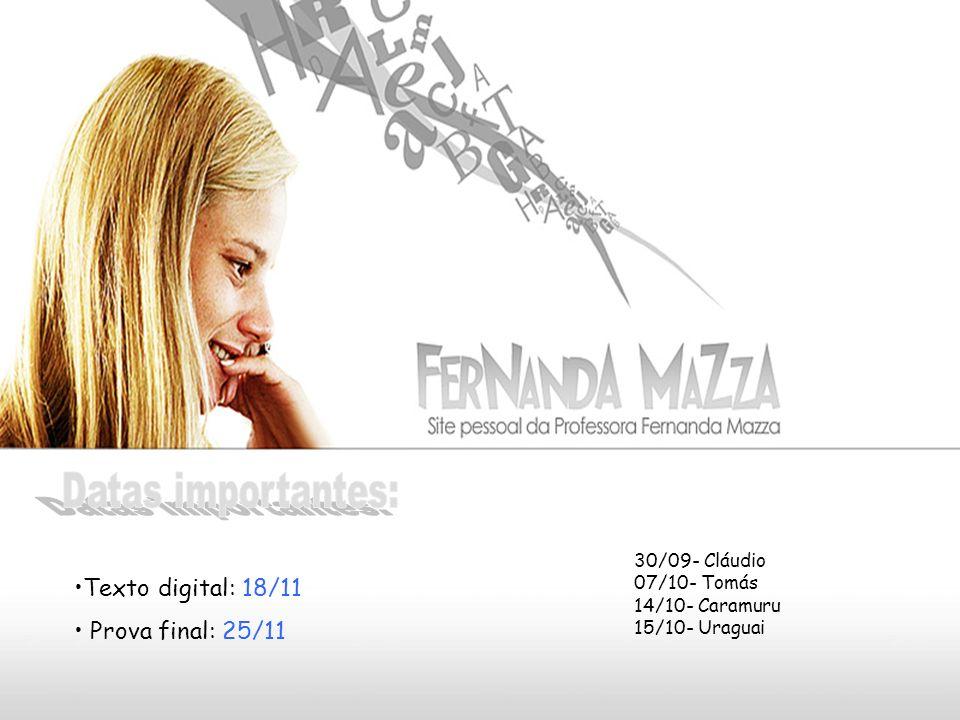 Texto digital: 18/11 Prova final: 25/11 30/09- Cláudio 07/10- Tomás 14/10- Caramuru 15/10- Uraguai