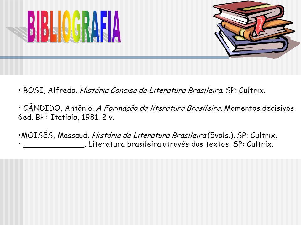 BOSI, Alfredo. História Concisa da Literatura Brasileira. SP: Cultrix. CÂNDIDO, Antônio. A Formação da literatura Brasileira. Momentos decisivos. 6ed.