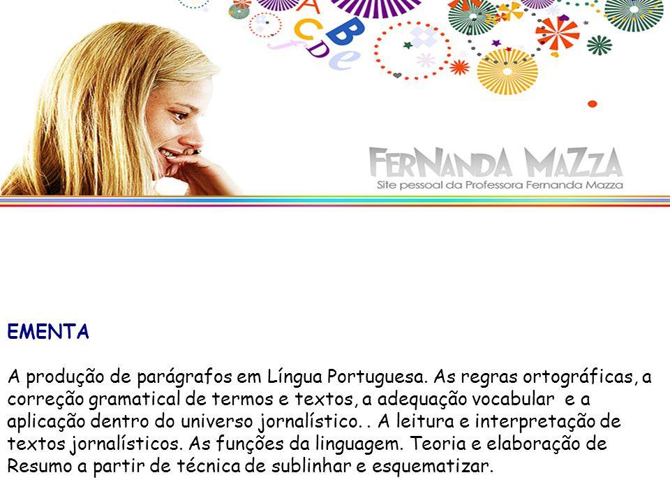 EMENTA A produção de parágrafos em Língua Portuguesa. As regras ortográficas, a correção gramatical de termos e textos, a adequação vocabular e a apli