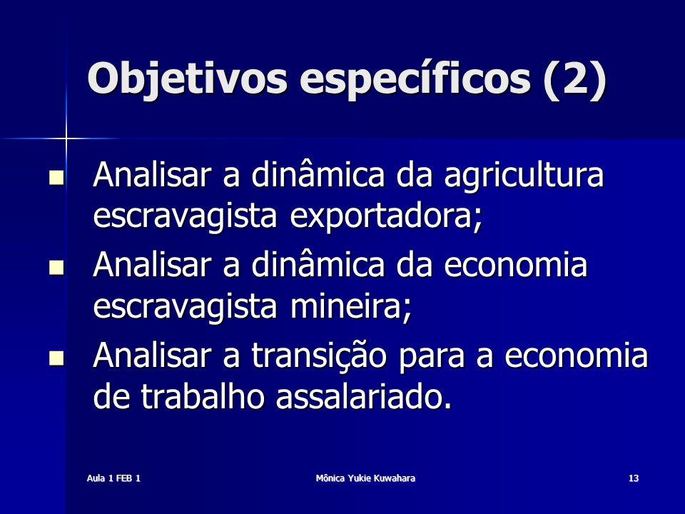 Aula 1 FEB 1Mônica Yukie Kuwahara13 Objetivos específicos (2) Analisar a dinâmica da agricultura escravagista exportadora; Analisar a dinâmica da agri