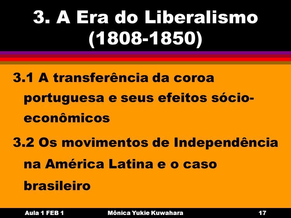 Aula 1 FEB 1Mônica Yukie Kuwahara17 3. A Era do Liberalismo (1808-1850) 3.1 A transferência da coroa portuguesa e seus efeitos sócio- econômicos 3.2 O