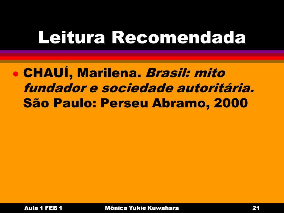 Aula 1 FEB 1Mônica Yukie Kuwahara21 Leitura Recomendada l CHAUÍ, Marilena. Brasil: mito fundador e sociedade autoritária. São Paulo: Perseu Abramo, 20