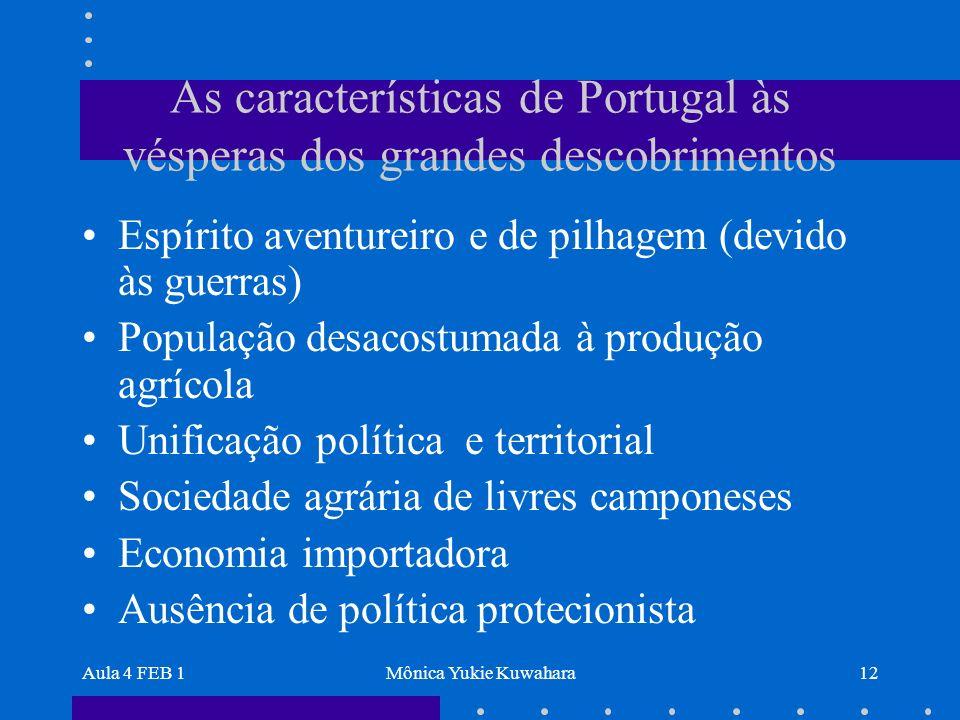 Aula 4 FEB 1Mônica Yukie Kuwahara12 As características de Portugal às vésperas dos grandes descobrimentos Espírito aventureiro e de pilhagem (devido à