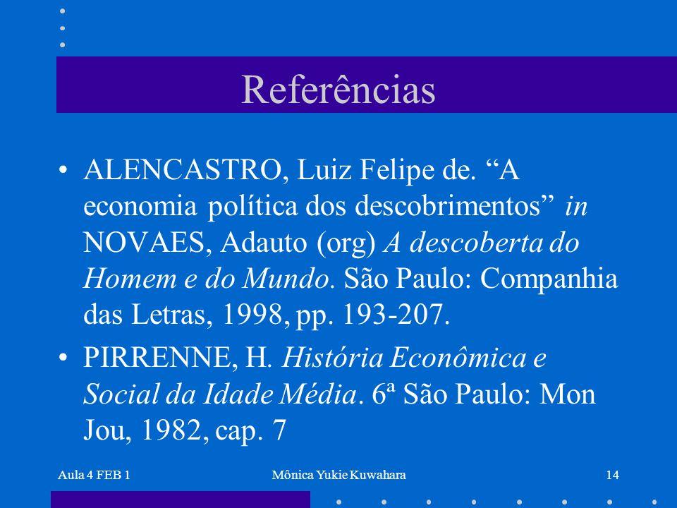 Aula 4 FEB 1Mônica Yukie Kuwahara14 Referências ALENCASTRO, Luiz Felipe de. A economia política dos descobrimentos in NOVAES, Adauto (org) A descobert