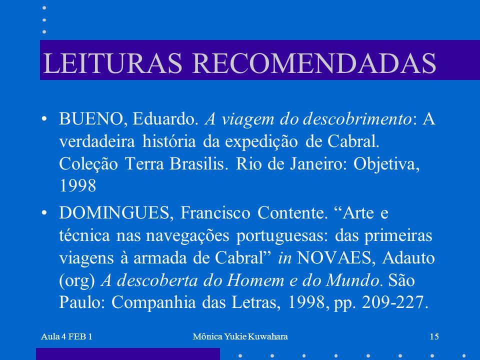 Aula 4 FEB 1Mônica Yukie Kuwahara15 LEITURAS RECOMENDADAS BUENO, Eduardo. A viagem do descobrimento: A verdadeira história da expedição de Cabral. Col