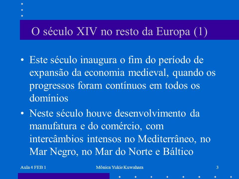 Aula 4 FEB 1Mônica Yukie Kuwahara3 O século XIV no resto da Europa (1) Este século inaugura o fim do período de expansão da economia medieval, quando