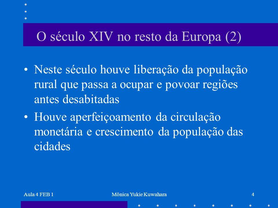 Aula 4 FEB 1Mônica Yukie Kuwahara4 O século XIV no resto da Europa (2) Neste século houve liberação da população rural que passa a ocupar e povoar reg