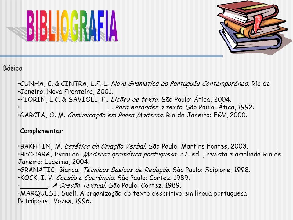 Básica CUNHA, C. & CINTRA, L.F. L. Nova Gramática do Português Contemporâneo. Rio de Janeiro: Nova Fronteira, 2001. FIORIN, L.C. & SAVIOLI, F.. Lições