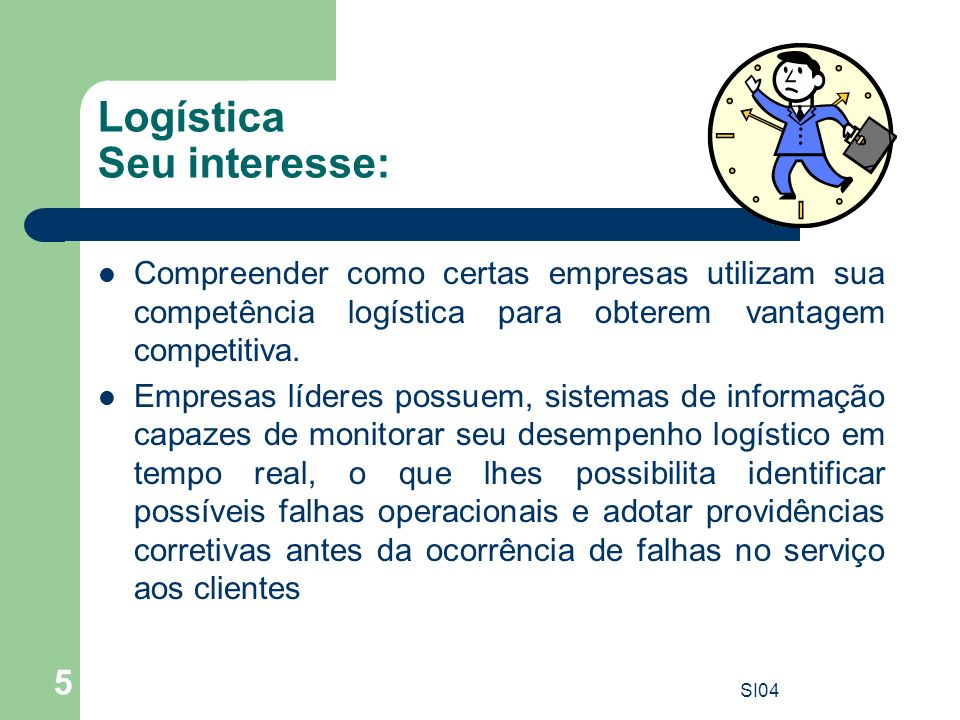 SI04 5 Logística Seu interesse: Compreender como certas empresas utilizam sua competência logística para obterem vantagem competitiva. Empresas lídere