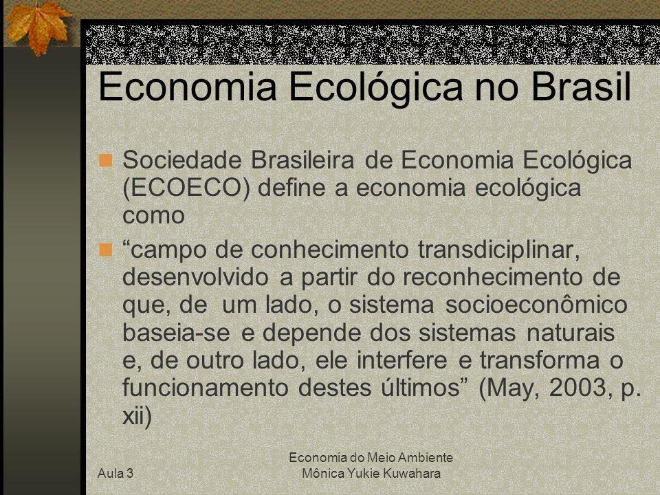 Aula 3 Economia do Meio Ambiente Mônica Yukie Kuwahara Economia Ecológica no Brasil Sociedade Brasileira de Economia Ecológica (ECOECO) define a econo