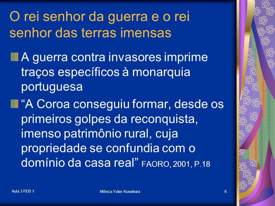 Aula 3 FEB 1 Mônica Yukie Kuwahara7 Influências da forma como se originou a monarquia portuguesa O quinto: cobrado na extração do ouro do século XVII remonta ao quinto da guerra, instituído na luta contra sarracenos FAORO, 2001, P.25