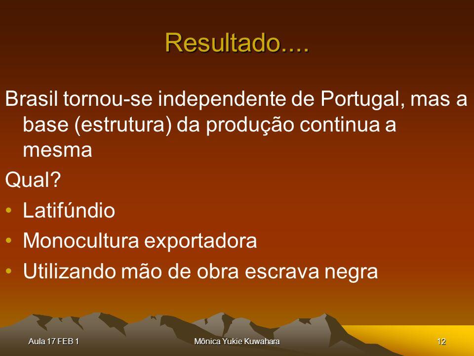 Aula 17 FEB 1Mônica Yukie Kuwahara12 Resultado.... Brasil tornou-se independente de Portugal, mas a base (estrutura) da produção continua a mesma Qual