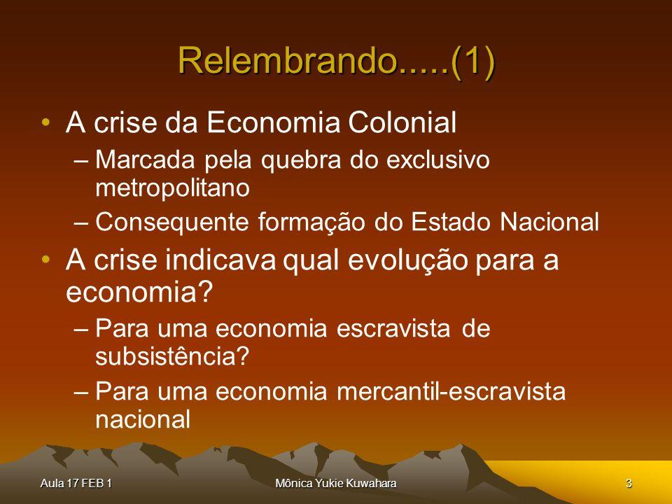 Aula 17 FEB 1Mônica Yukie Kuwahara3 Relembrando.....(1) A crise da Economia Colonial –Marcada pela quebra do exclusivo metropolitano –Consequente form