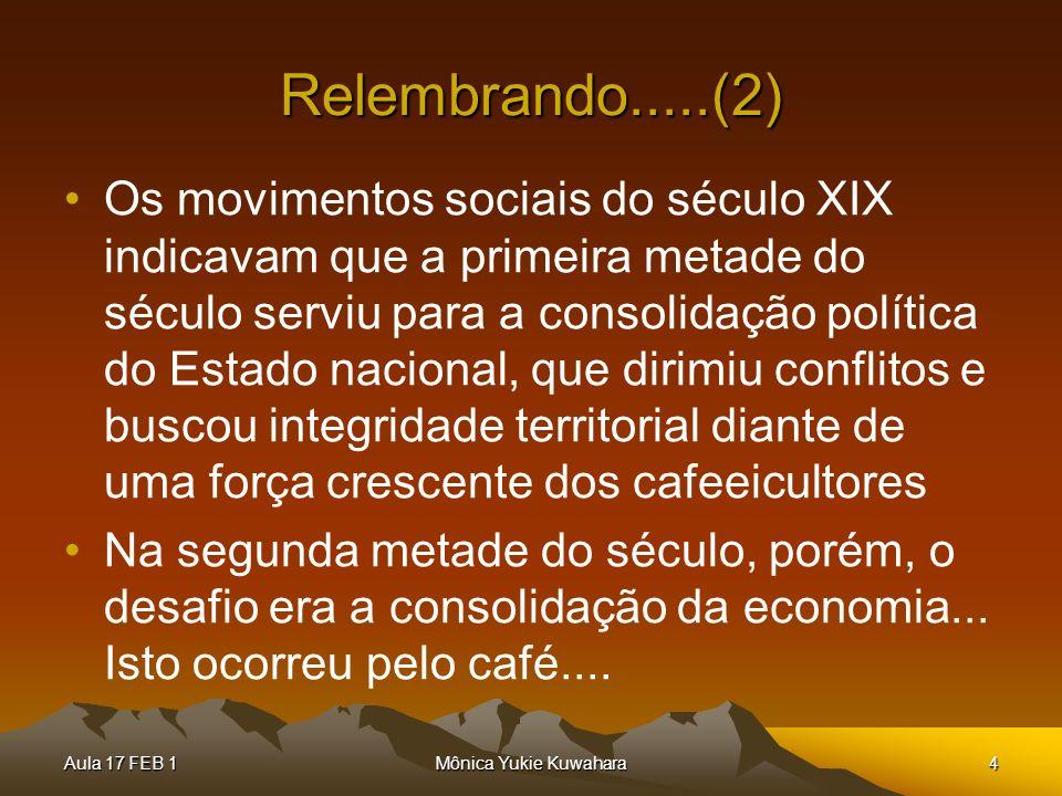Aula 17 FEB 1Mônica Yukie Kuwahara4 Relembrando.....(2) Os movimentos sociais do século XIX indicavam que a primeira metade do século serviu para a co